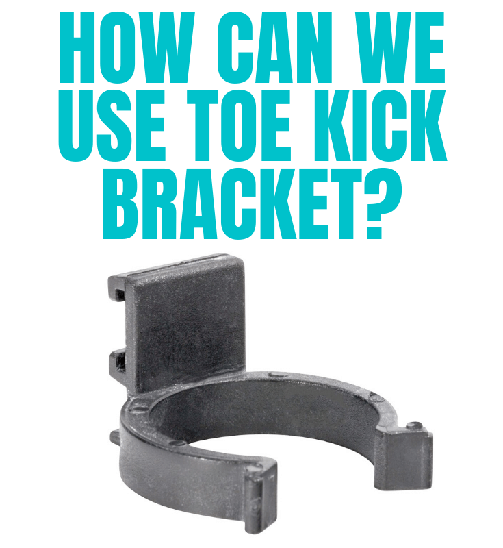 HOW CAN WE USE TOE KICK BRACKET