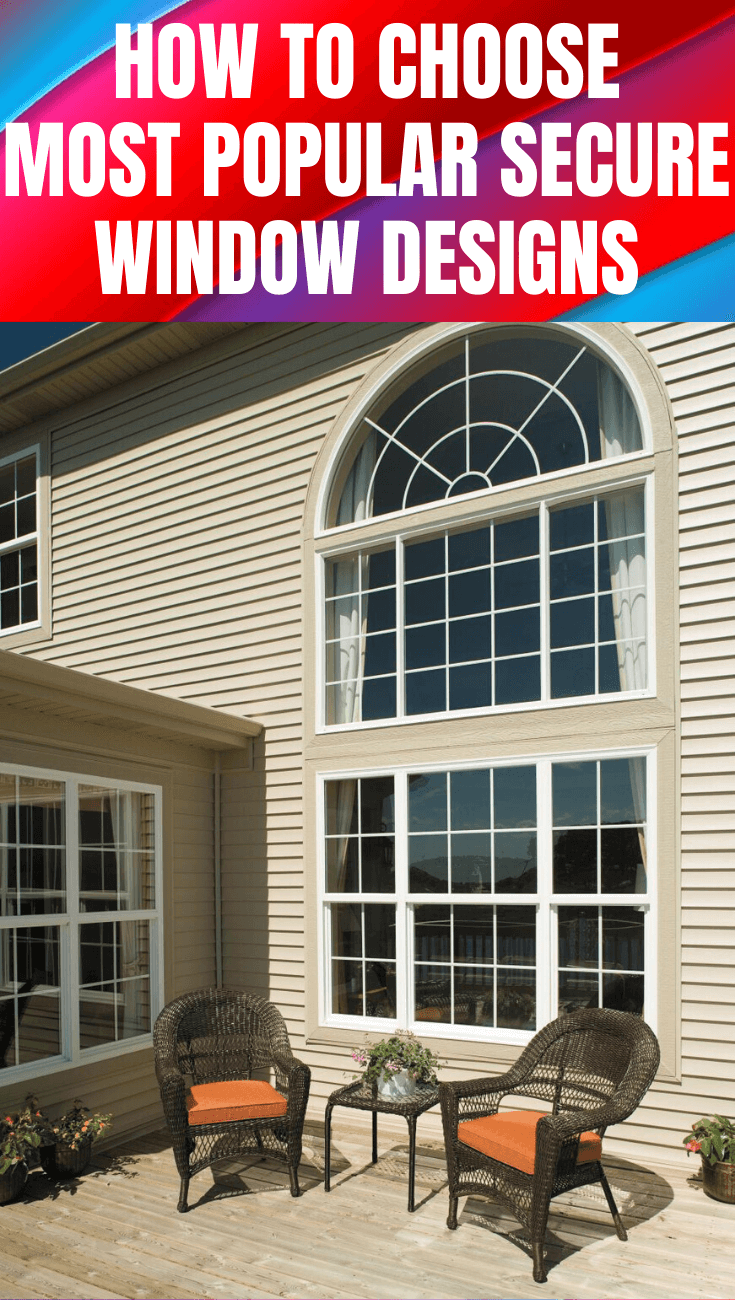 HOW TO CHOOSE MOST POPULAR SECURE WINDOW DESIGNS
