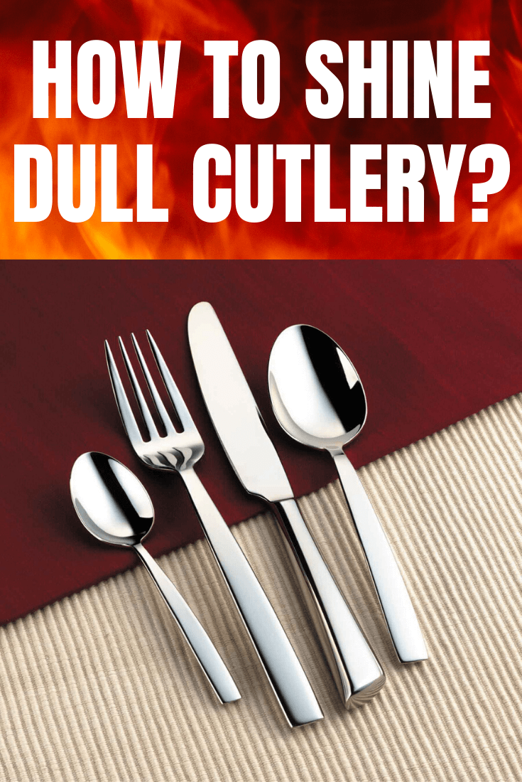 HOW TO SHINE DULL CUTLERY