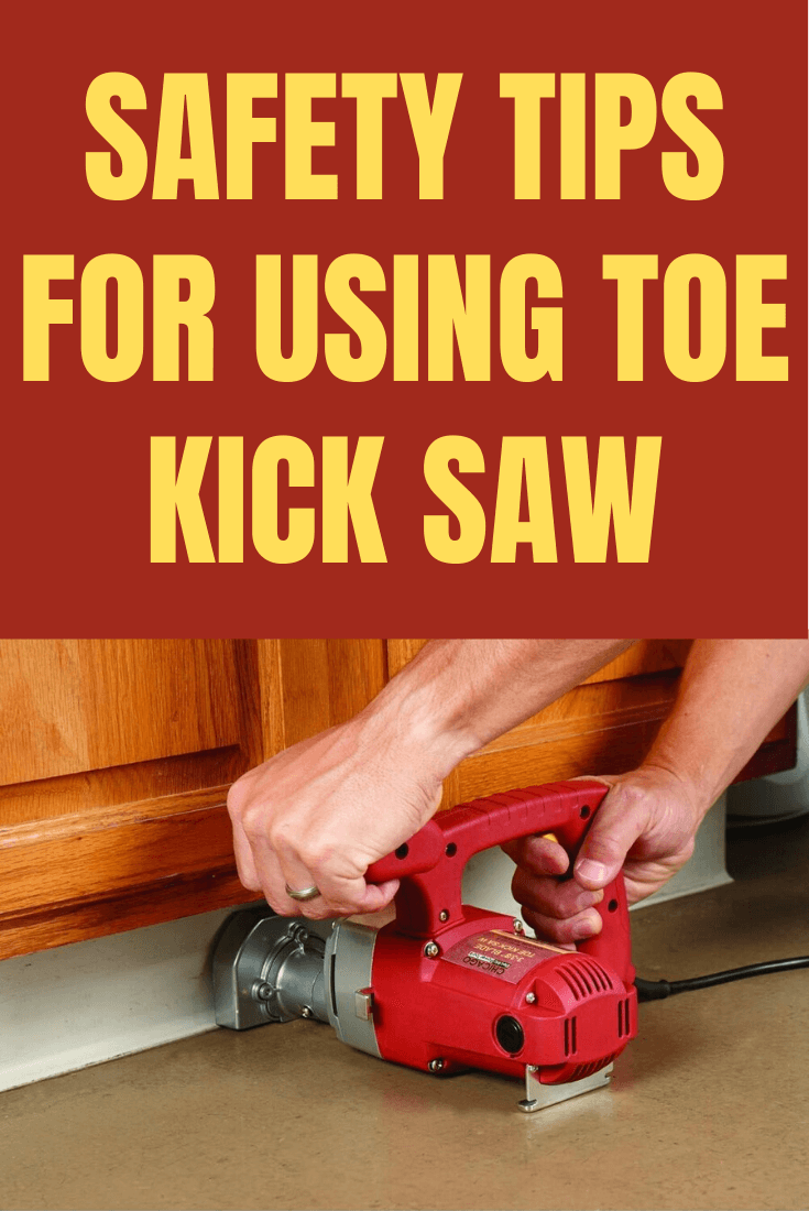 SAFETY TIPS FOR USING TOE KICK SAW