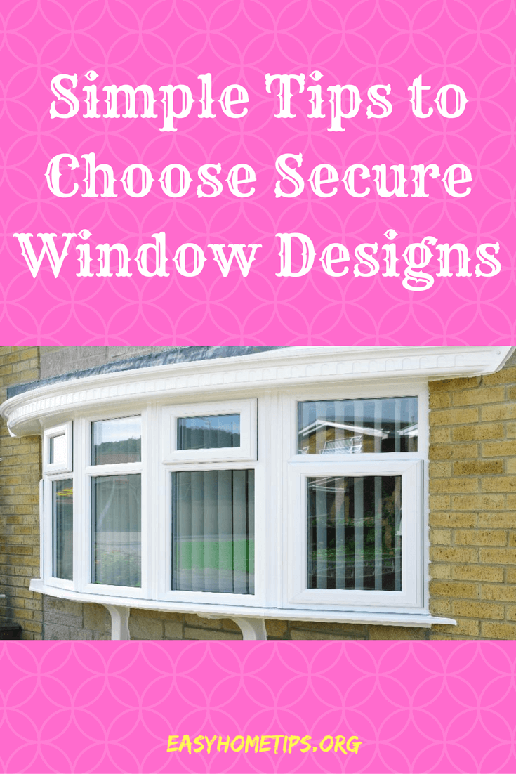 Simple Tips to Choose Secure Window Designs