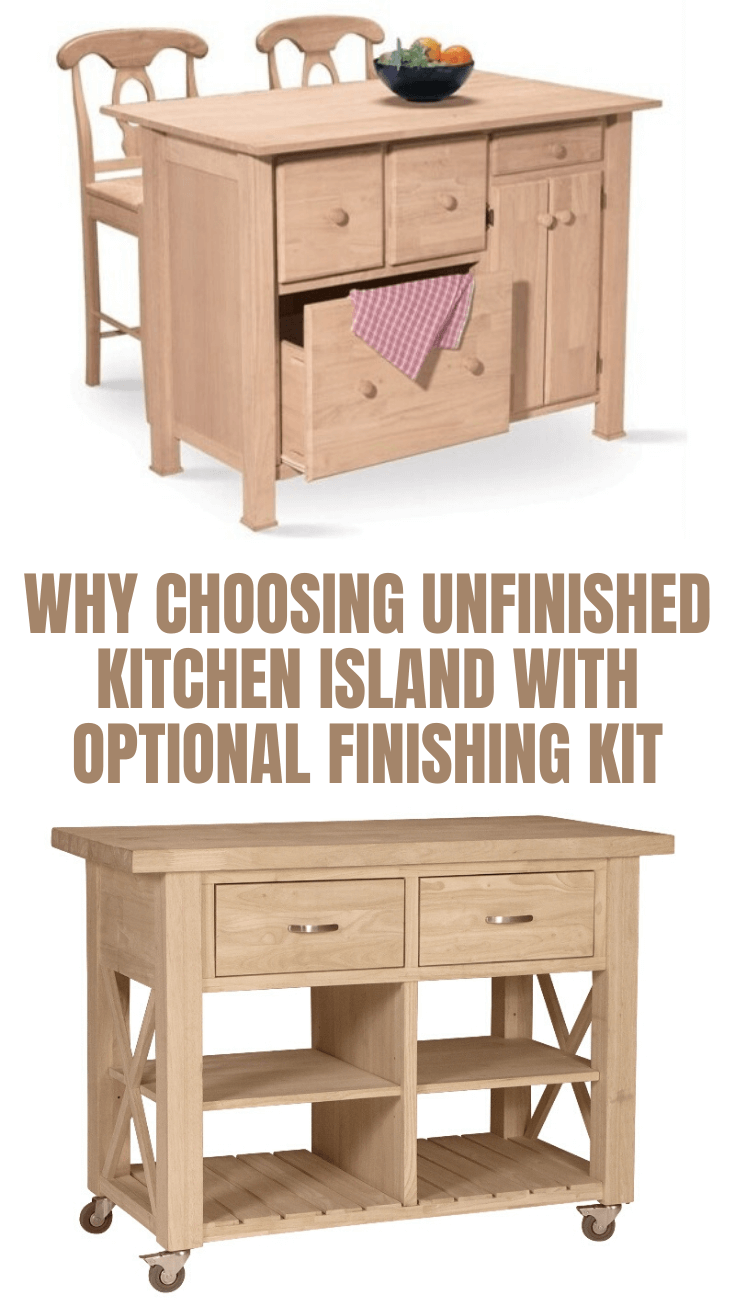 WHY CHOOSING UNFINISHED KITCHEN ISLAND WITH OPTIONAL FINISHING KIT