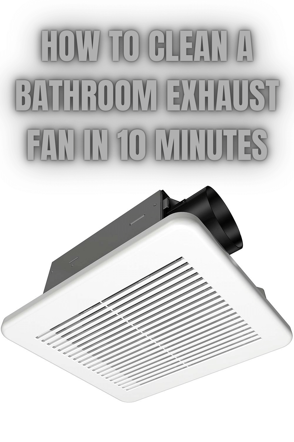 HOW TO CLEAN A BATHROOM EXHAUST FAN IN 10 MINUTES