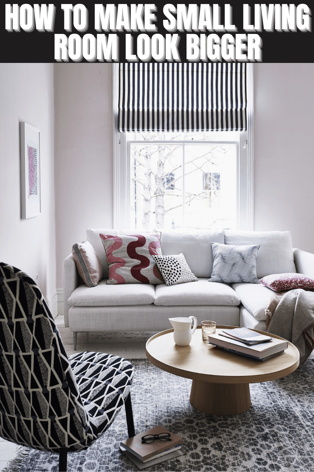 HOW TO MAKE SMALL LIVING ROOM LOOK BIGGER