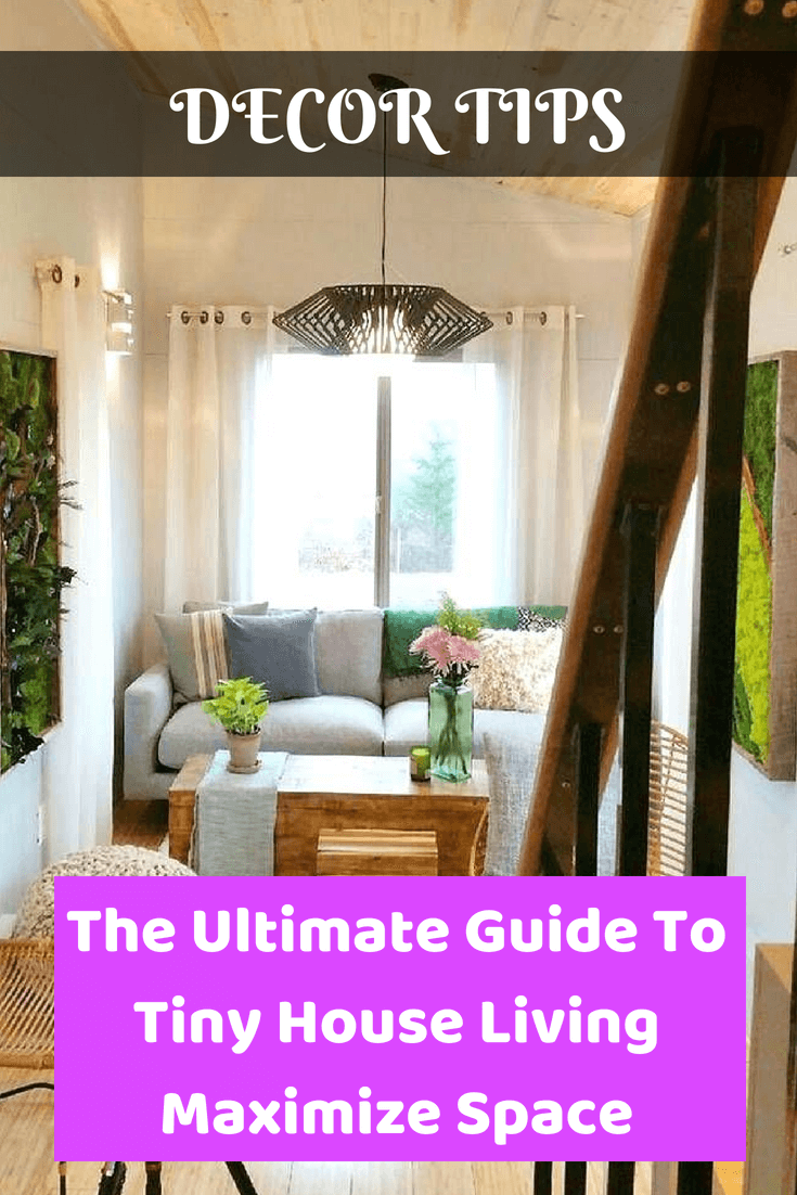 The Ultimate Guide To Tiny House Living Maximize Space