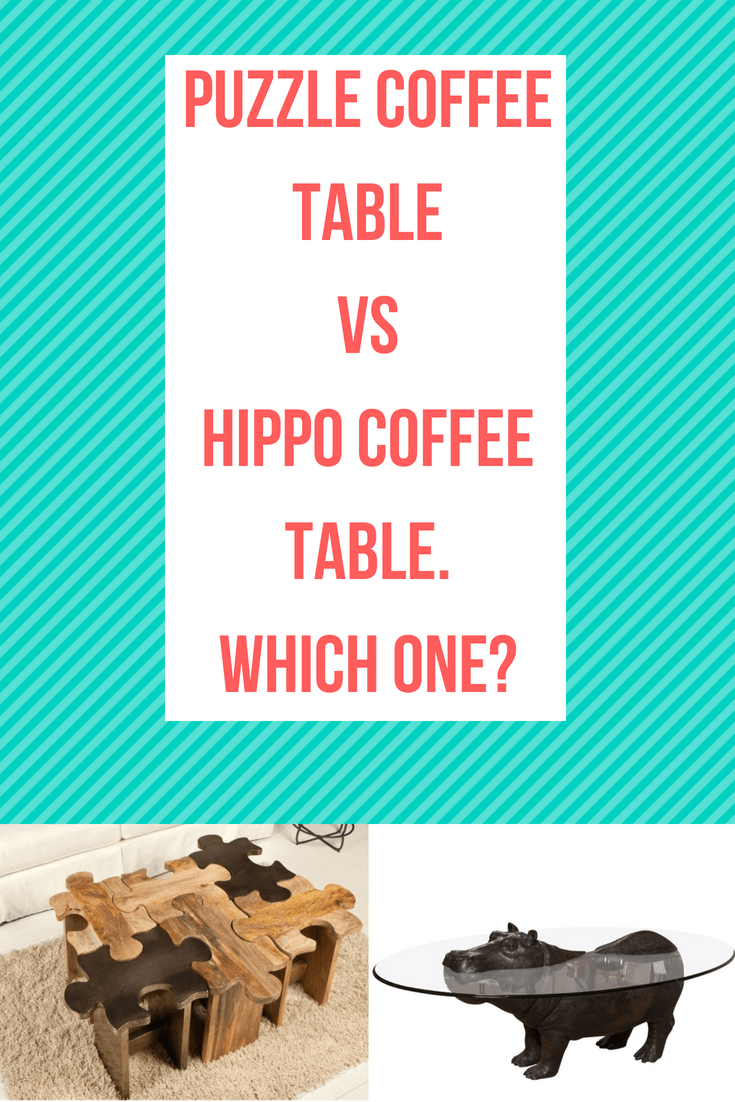 Puzzle Coffee Table VS Hippo Coffee Table. Which One