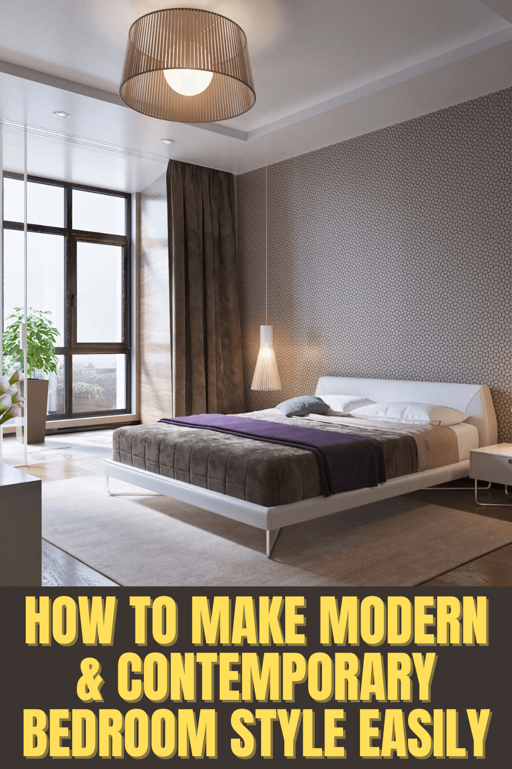 HOW TO MAKE MODERN & CONTEMPORARY BEDROOM STYLE EASILY