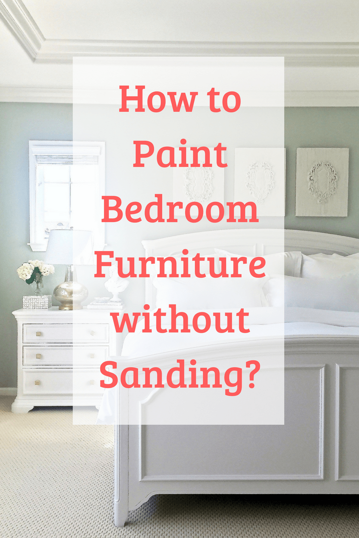 How to Paint Bedroom Furniture without Sanding Easily
