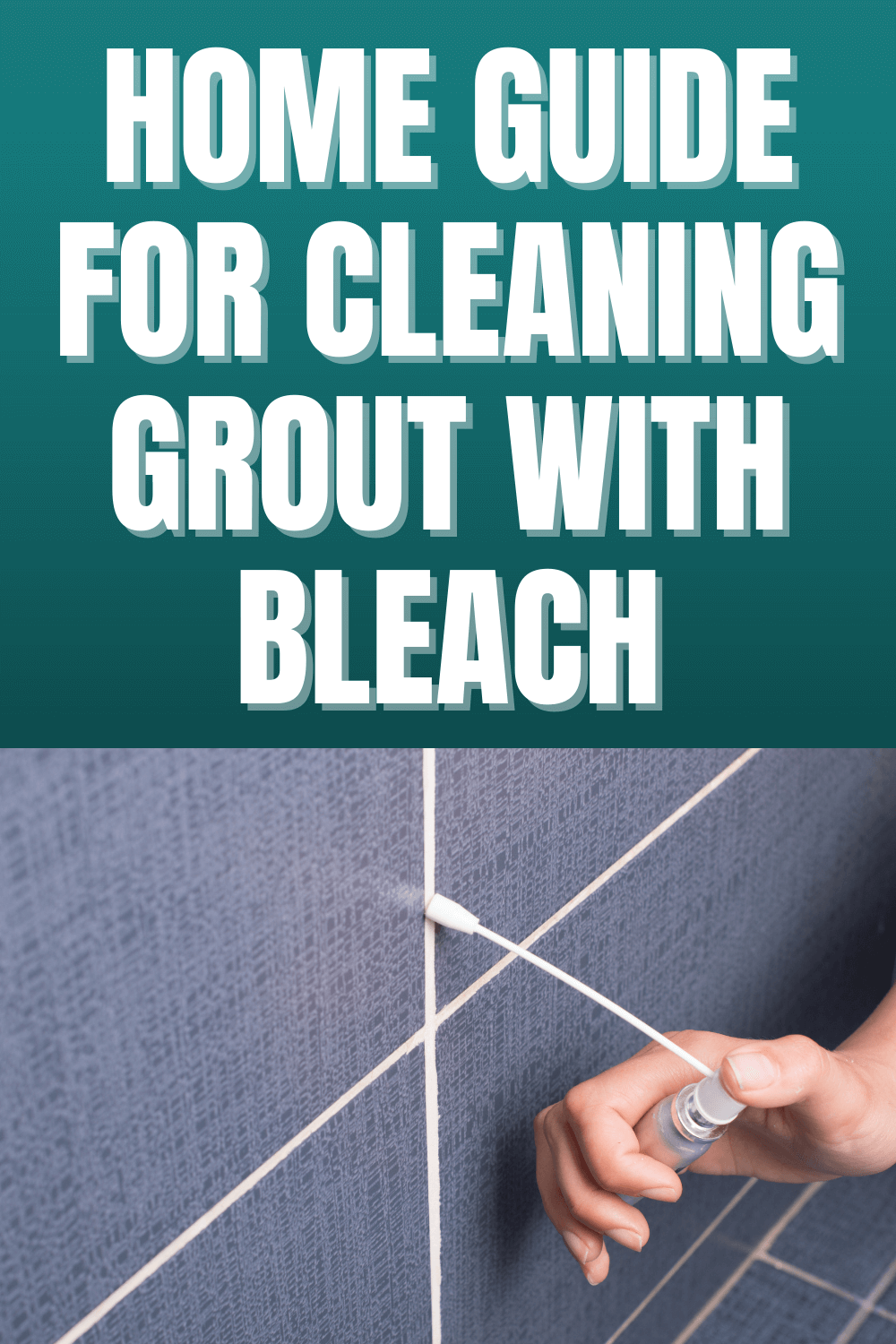 HOME GUIDE FOR CLEANING GROUT WITH BLEACH