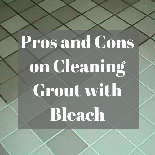 Pros and Cons on Cleaning Grout with Bleach