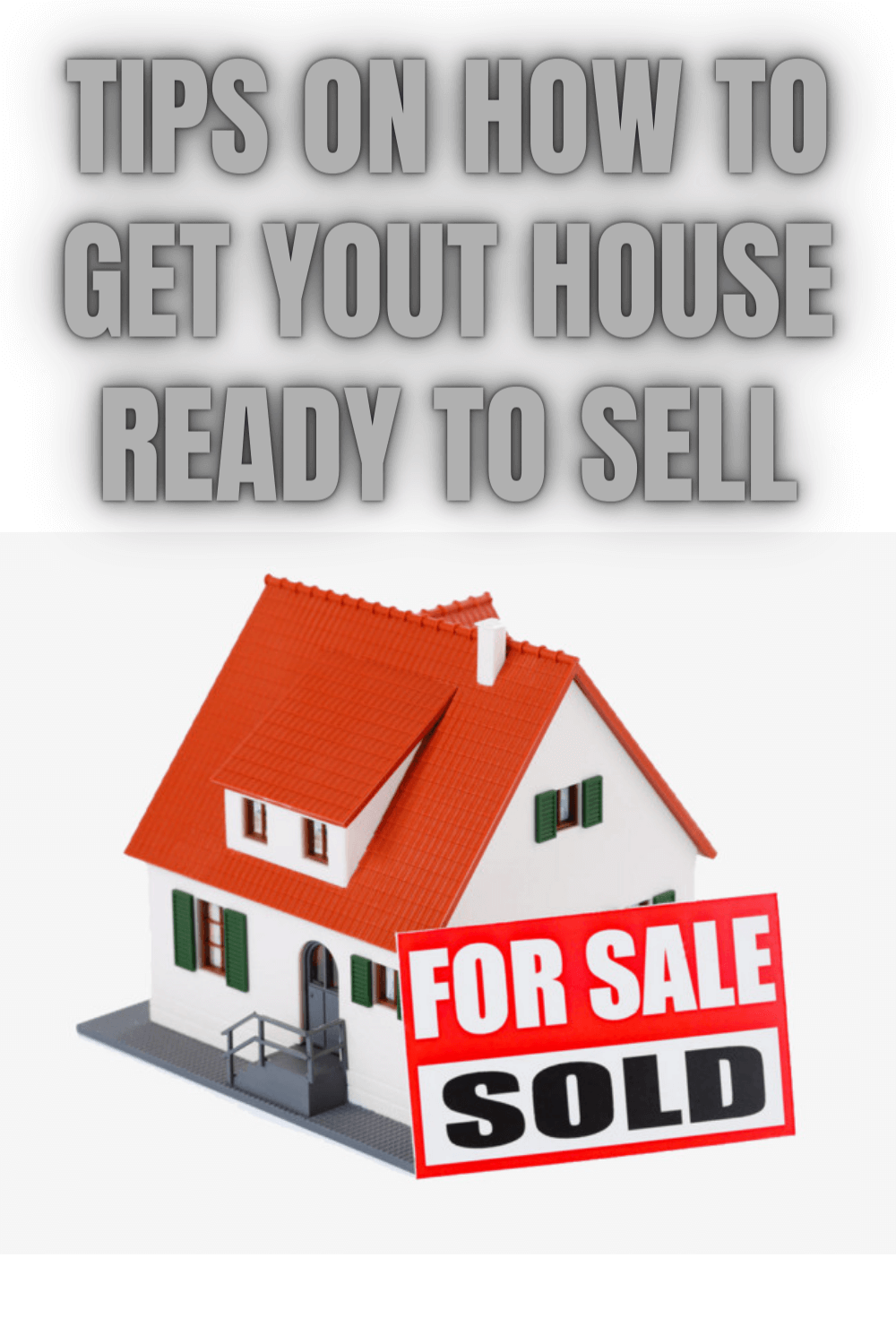 TIPS ON HOW TO GET YOUT HOUSE READY TO SELL