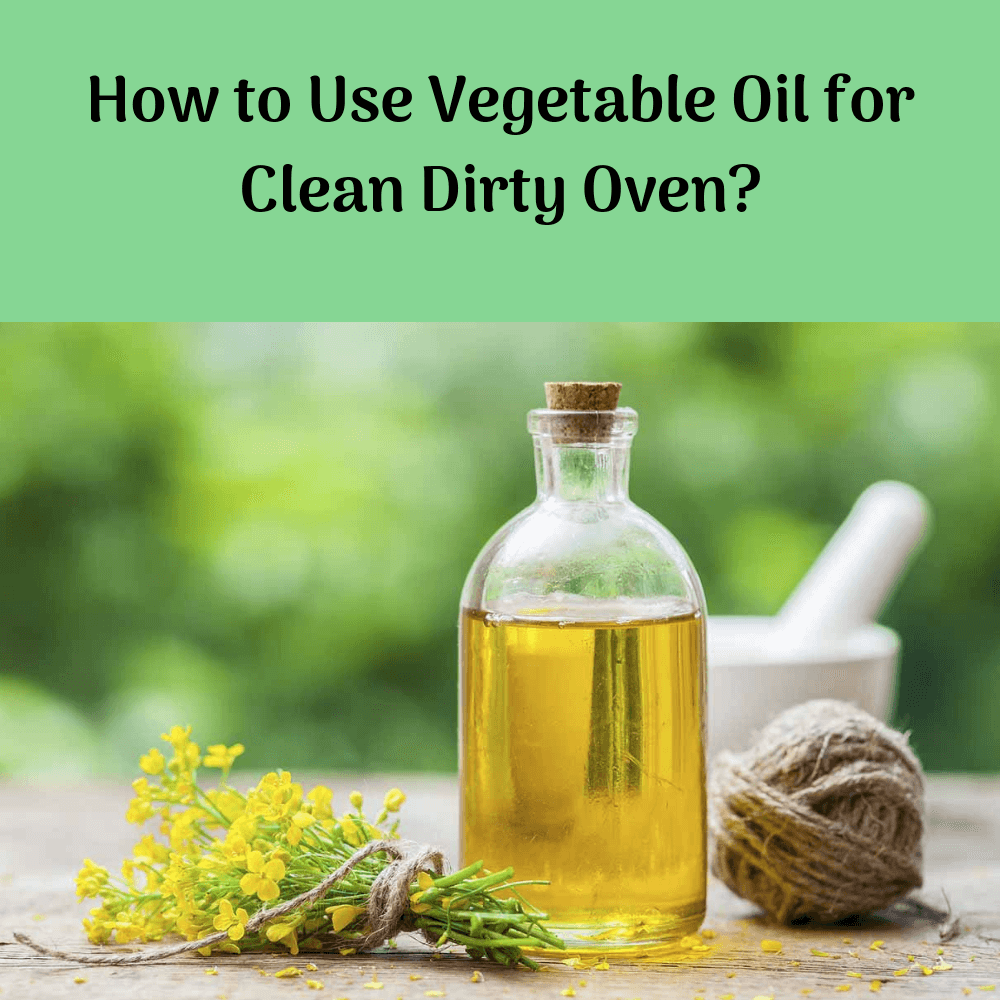 How to Use Vegetable Oil for Clean Dirty Oven