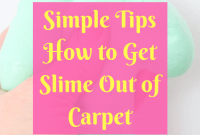 Simple Tips How to Get Slime Out of Carpet