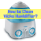 How to Clean Vicks Humidifier