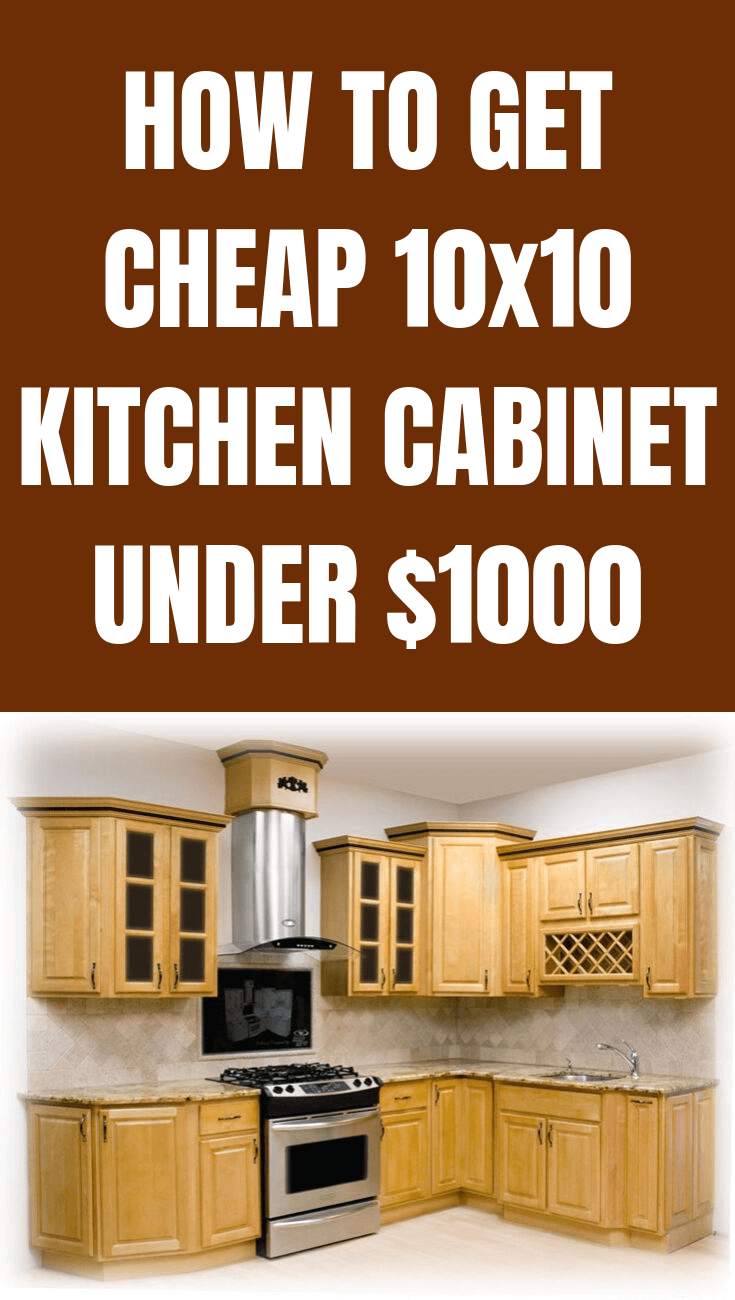 HOW TO GET CHEAP 10x10 KITCHEN CABINET UNDER $1000
