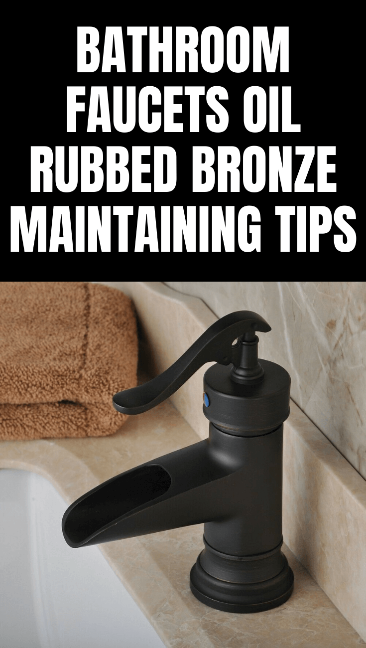 BATHROOM FAUCETS OIL RUBBED BRONZE MAINTAINING TIPS